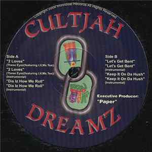 Cultjah Dreamz - 2 Loves / Diz Is How We Roll / Let's Get Bent / Keep It On Da Hush Album