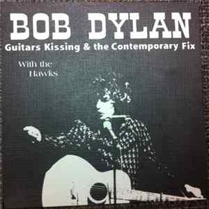 Bob Dylan With The Hawks - Guitars Kissing & The Contemporary Fix Album