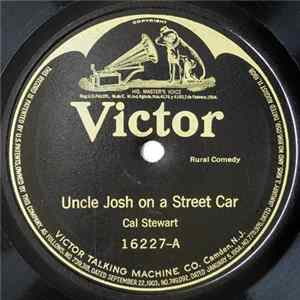Cal Stewart - Uncle Josh On A Street Car / Uncle Josh And Aunt Nancy Visit New York City Album