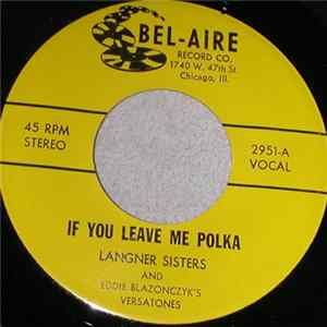 Langner Sisters And Eddie Blazonczyk's Versatones - If You Leave Me Polka / Are You Mine Polka Album
